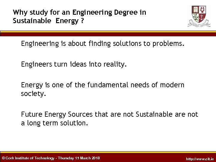 Why study for an Engineering Degree in Sustainable Energy ? Engineering is about finding