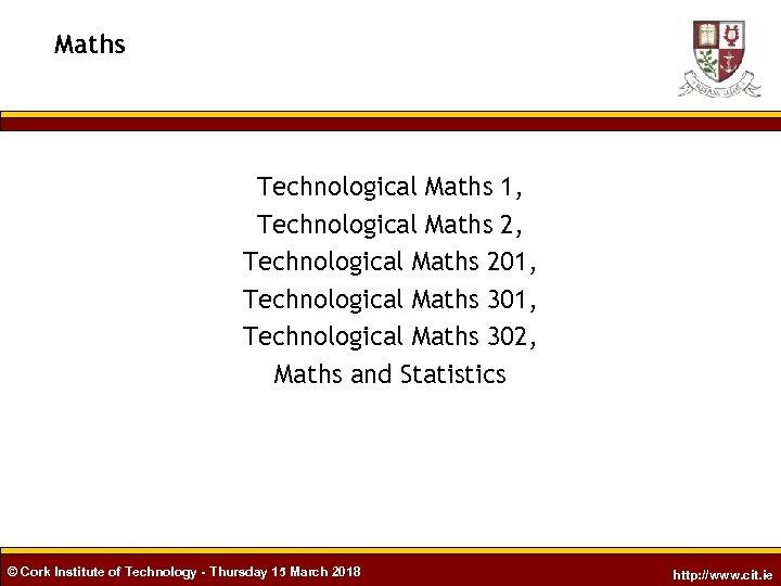 Maths Technological Maths 1, Technological Maths 201, Technological Maths 302, Maths and Statistics ©