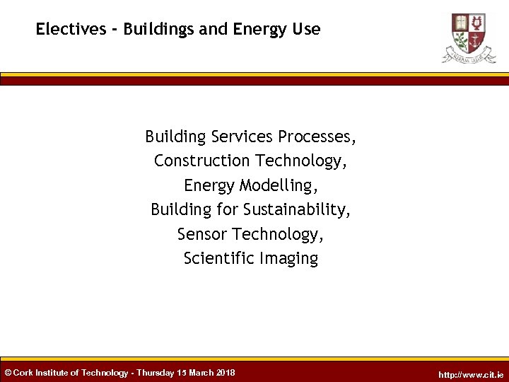 Electives - Buildings and Energy Use Building Services Processes, Construction Technology, Energy Modelling, Building