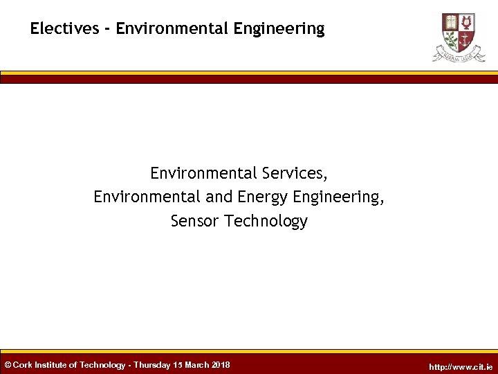 Electives - Environmental Engineering Environmental Services, Environmental and Energy Engineering, Sensor Technology © Cork