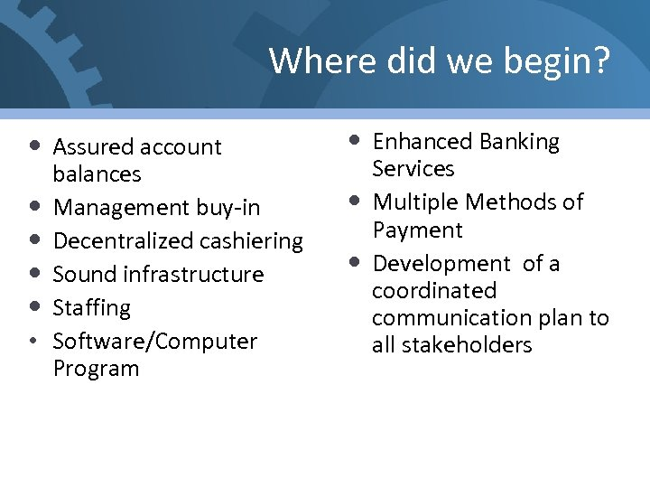 Where did we begin? Assured account balances Management buy-in Decentralized cashiering Sound infrastructure Staffing