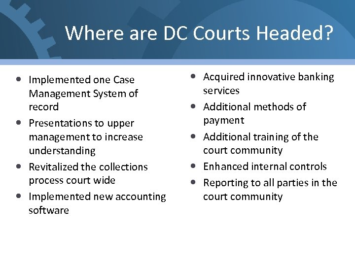 Where are DC Courts Headed? Implemented one Case Management System of record Presentations to