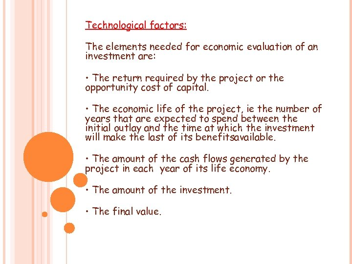 Technological factors: The elements needed for economic evaluation of an investment are: • The