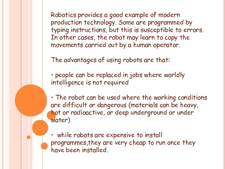 Robotics provides a good example of modern production technology. Some are programmed by typing