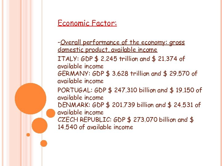 Economic Factor: -Overall performance of the economy: gross domestic product, available income ITALY: GDP