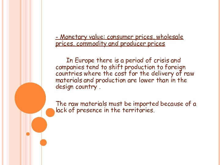 - Monetary value: consumer prices, wholesale prices, commodity and producer prices In Europe there