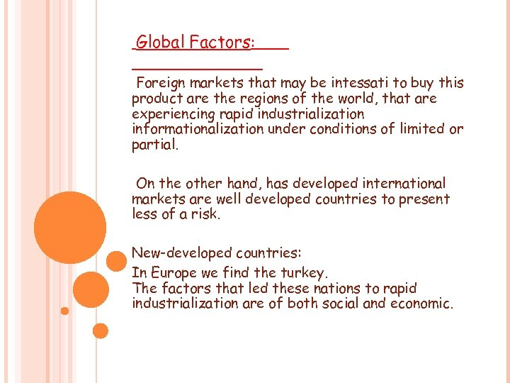 Global Factors: Foreign markets that may be intessati to buy this product are the