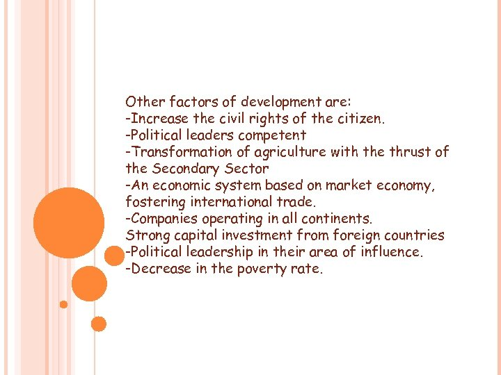 Other factors of development are: -Increase the civil rights of the citizen. -Political