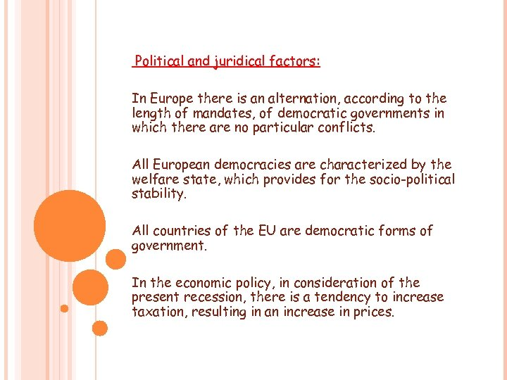 Political and juridical factors: In Europe there is an alternation, according to the length