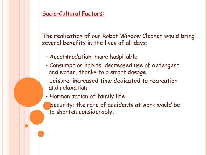 Socio-Cultural Factors: The realization of our Robot Window Cleaner would bring several benefits in