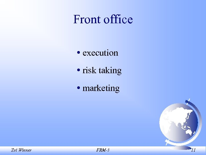 Front office • execution • risk taking • marketing Zvi Wiener FRM-3 11