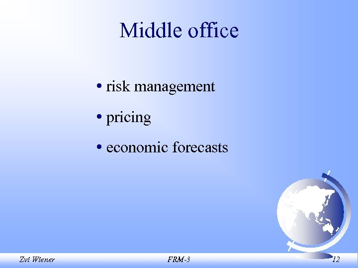 Middle office • risk management • pricing • economic forecasts Zvi Wiener FRM-3 12