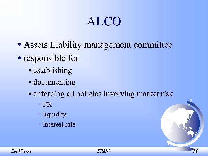 ALCO • Assets Liability management committee • responsible for § establishing § documenting §