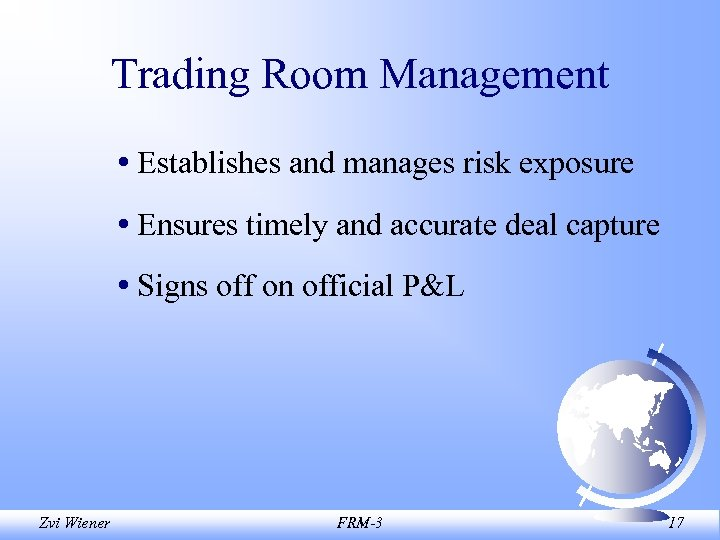 Trading Room Management • Establishes and manages risk exposure • Ensures timely and accurate