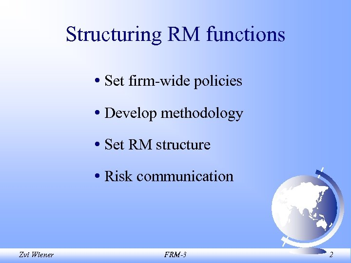 Structuring RM functions • Set firm-wide policies • Develop methodology • Set RM structure