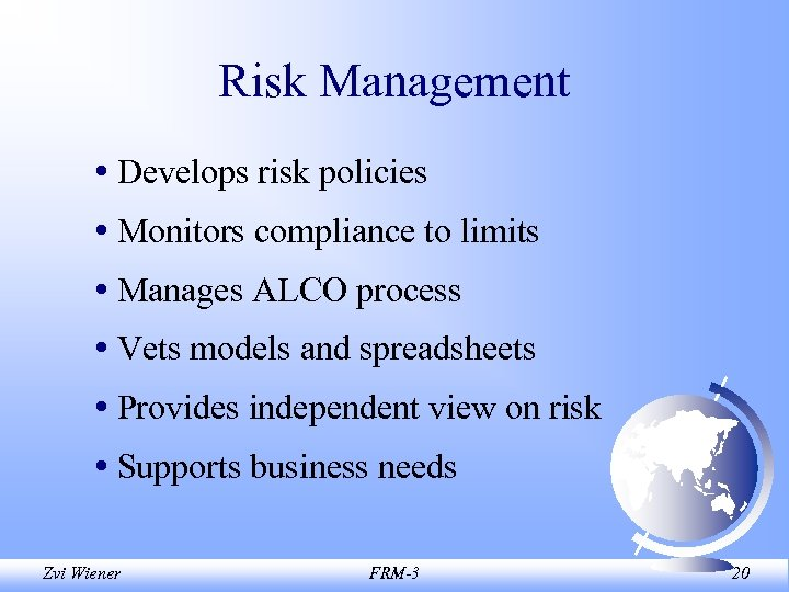 Risk Management • Develops risk policies • Monitors compliance to limits • Manages ALCO