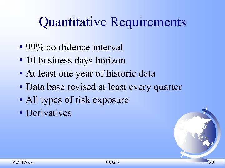 Quantitative Requirements • 99% confidence interval • 10 business days horizon • At least
