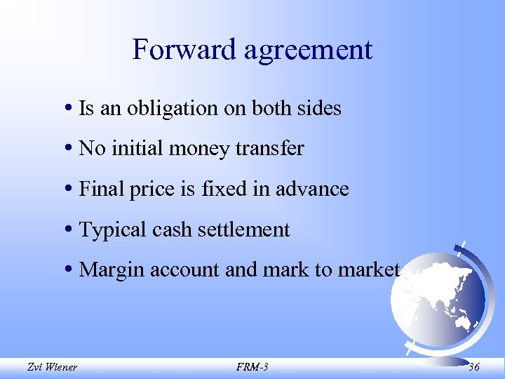 Forward agreement • Is an obligation on both sides • No initial money transfer