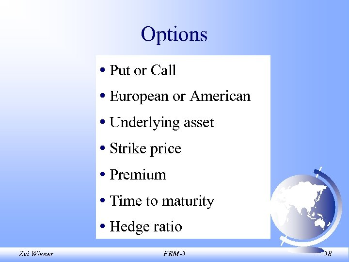 Options • Put or Call • European or American • Underlying asset • Strike