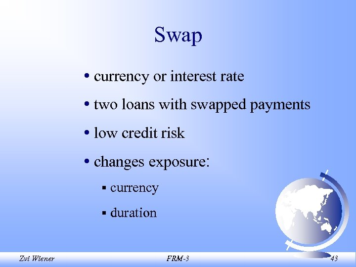 Swap • currency or interest rate • two loans with swapped payments • low