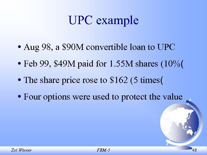 UPC example • Aug 98, a $90 M convertible loan to UPC • Feb