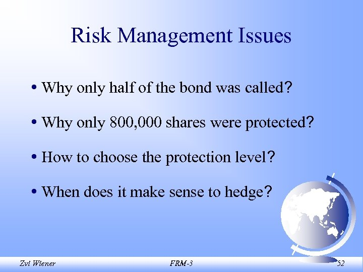 Risk Management Issues • Why only half of the bond was called? • Why