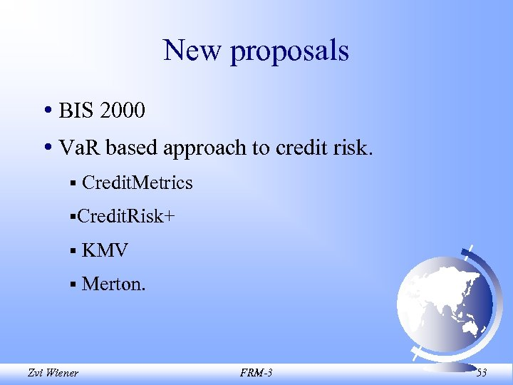 New proposals • BIS 2000 • Va. R based approach to credit risk. §