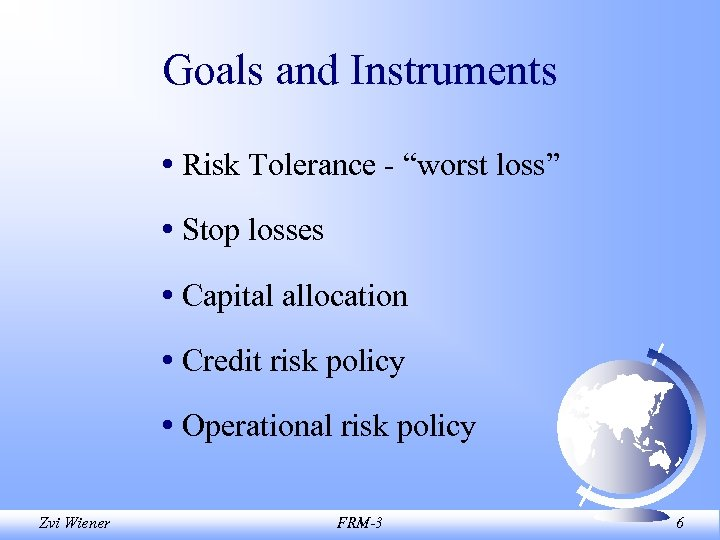 "Goals and Instruments • Risk Tolerance - ""worst loss"" • Stop losses • Capital"