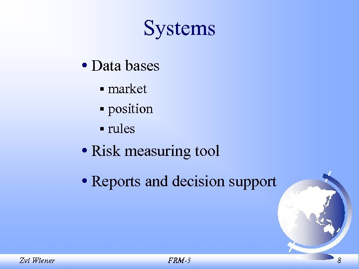 Systems • Data bases § market § position § rules • Risk measuring tool