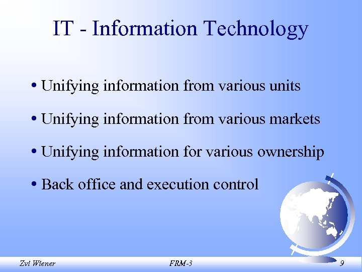 IT - Information Technology • Unifying information from various units • Unifying information from