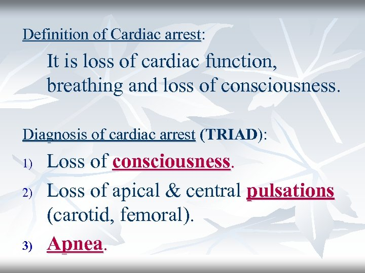 Definition of Cardiac arrest: It is loss of cardiac function, breathing and loss of