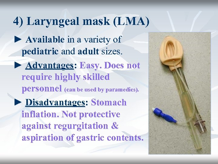 4) Laryngeal mask (LMA) ► Available in a variety of pediatric and adult sizes.