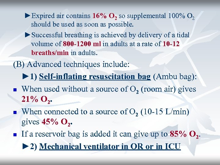 ►Expired air contains 16% O 2 so supplemental 100% O 2 should be used