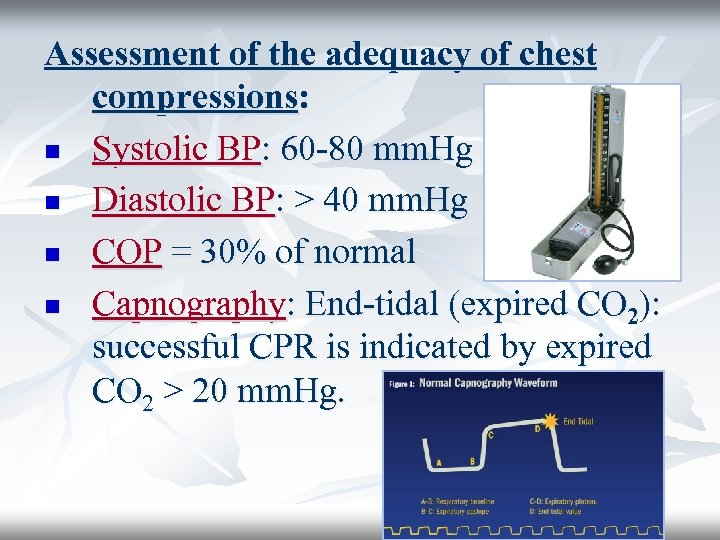 Assessment of the adequacy of chest compressions: n Systolic BP: 60 -80 mm. Hg