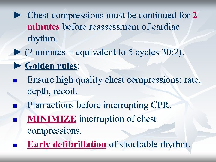 ► Chest compressions must be continued for 2 minutes before reassessment of cardiac rhythm.