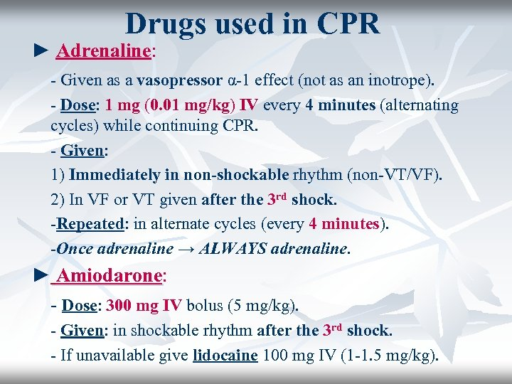 Drugs used in CPR ► Adrenaline: - Given as a vasopressor α-1 effect (not