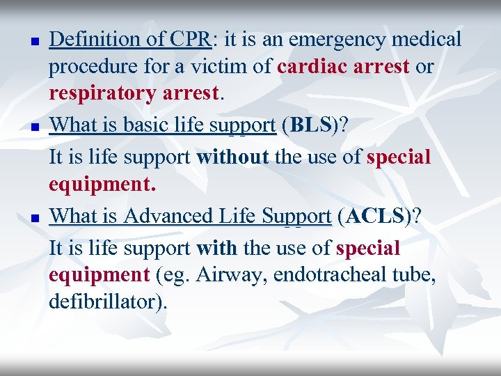 n n n Definition of CPR: it is an emergency medical procedure for a