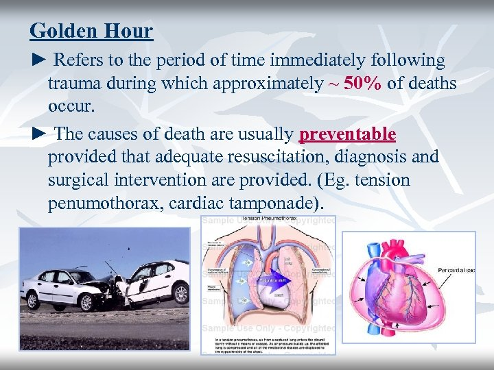 Golden Hour ► Refers to the period of time immediately following trauma during which