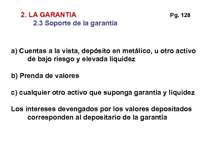 2. LA GARANTIA 2. 3 Soporte de la garantía Pg. 128 a) Cuentas a
