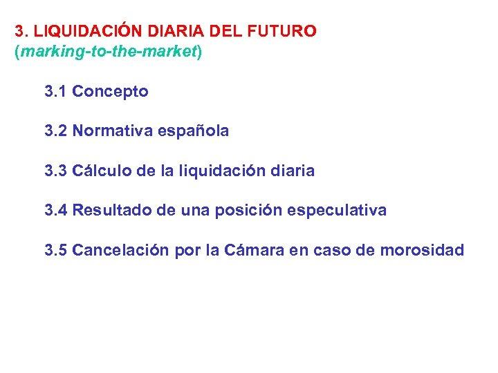3. LIQUIDACIÓN DIARIA DEL FUTURO (marking-to-the-market) 3. 1 Concepto 3. 2 Normativa española 3.