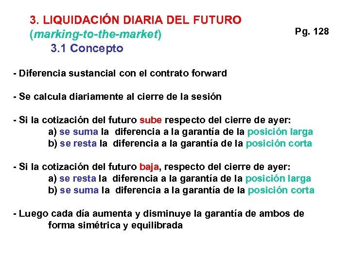3. LIQUIDACIÓN DIARIA DEL FUTURO (marking-to-the-market) 3. 1 Concepto Pg. 128 - Diferencia sustancial