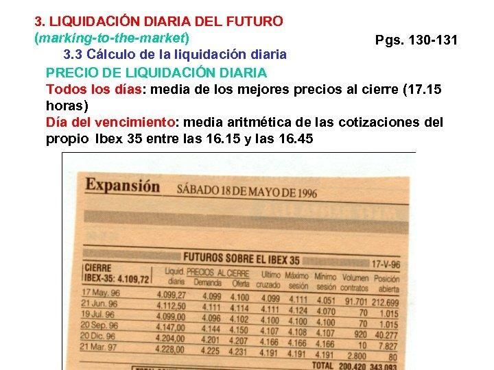 3. LIQUIDACIÓN DIARIA DEL FUTURO (marking-to-the-market) Pgs. 130 -131 3. 3 Cálculo de la