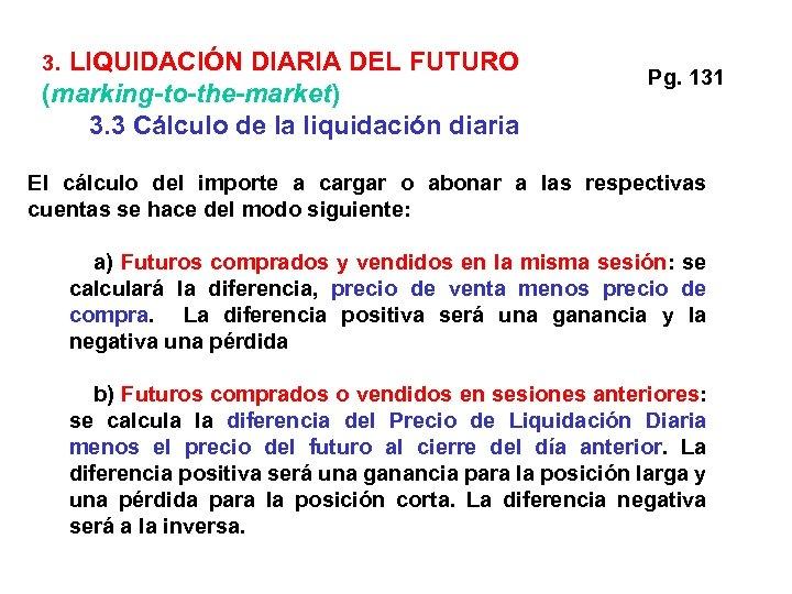 3. LIQUIDACIÓN DIARIA DEL FUTURO (marking-to-the-market) 3. 3 Cálculo de la liquidación diaria Pg.