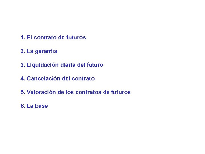 1. El contrato de futuros 2. La garantía 3. Liquidación diaria del futuro 4.