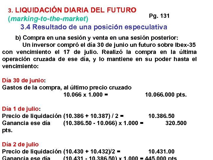 3. LIQUIDACIÓN DIARIA DEL FUTURO Pg. 131 (marking-to-the-market) 3. 4 Resultado de una posición