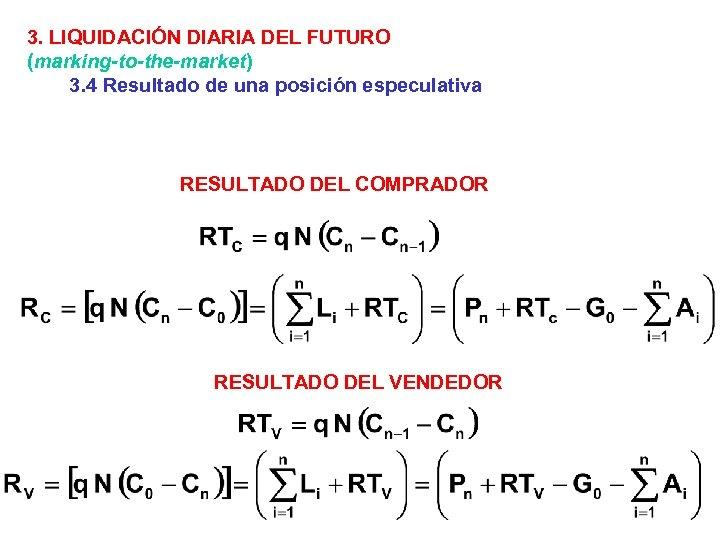 3. LIQUIDACIÓN DIARIA DEL FUTURO (marking-to-the-market) 3. 4 Resultado de una posición especulativa RESULTADO