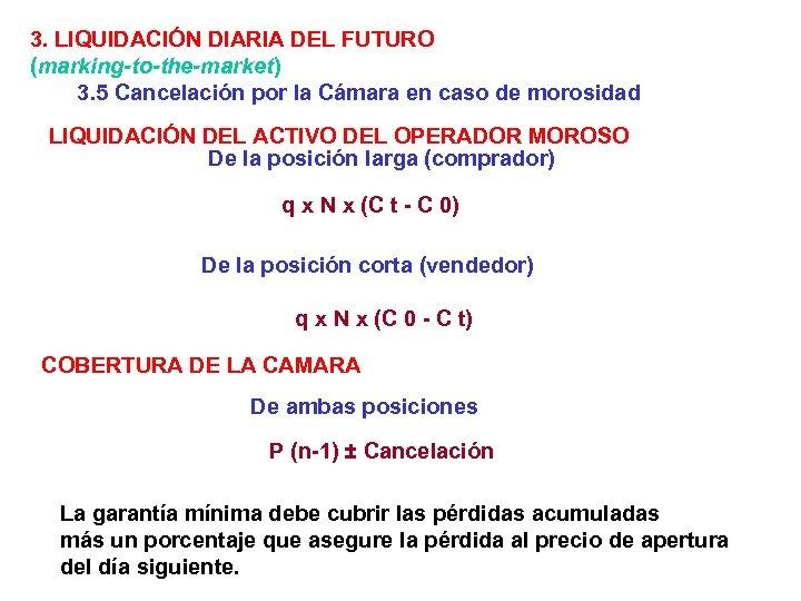 3. LIQUIDACIÓN DIARIA DEL FUTURO (marking-to-the-market) 3. 5 Cancelación por la Cámara en caso