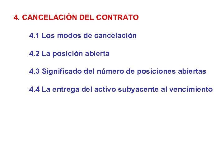 4. CANCELACIÓN DEL CONTRATO 4. 1 Los modos de cancelación 4. 2 La posición