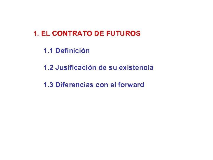 1. EL CONTRATO DE FUTUROS 1. 1 Definición 1. 2 Jusificación de su existencia