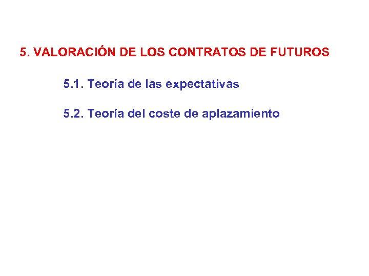 5. VALORACIÓN DE LOS CONTRATOS DE FUTUROS 5. 1. Teoría de las expectativas 5.